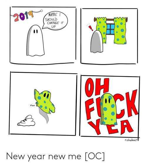 New Year New Me: MAYBE  SHOULD  CHANGE IT  UP  Fluwd  richwhaat New year new me [OC]