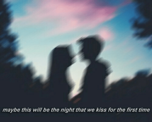 Kiss, Time, and Will: maybe this will be the night that we kiss for the first time