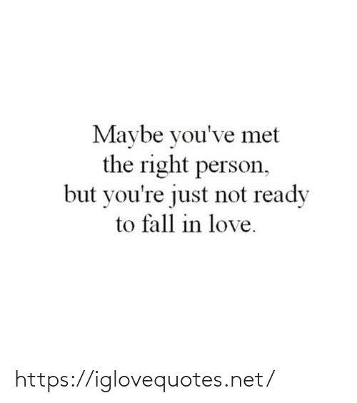 in love: Maybe you've met  the right person,  but you're just not ready  to fall in love. https://iglovequotes.net/