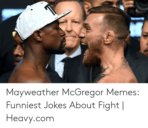 Memes Funniest: Mayweather McGregor Memes: Funniest Jokes About Fight | Heavy.com