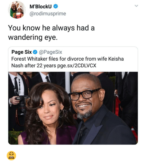 nash: M'BlockU  @rodimusprime  You know he always had a  wandering eye.  Page Six@PageSix  Forest Whitaker files for divorce from wife Keisha  Nash after 22 years pge.sx/2CDLVCX 😩