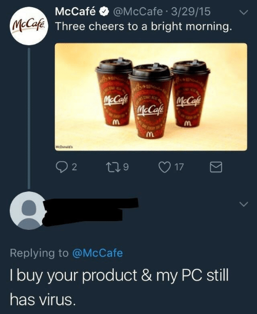 Cheers, Virus, and Three: @McCafe 3/29/15  McCafe Three cheers to a bright morning.  McCafé  McCafe  McCafe  TA  McCafe  MDenal's  2  17  Replying to @McCafe  Tbuy your product & my PC still  has virus.