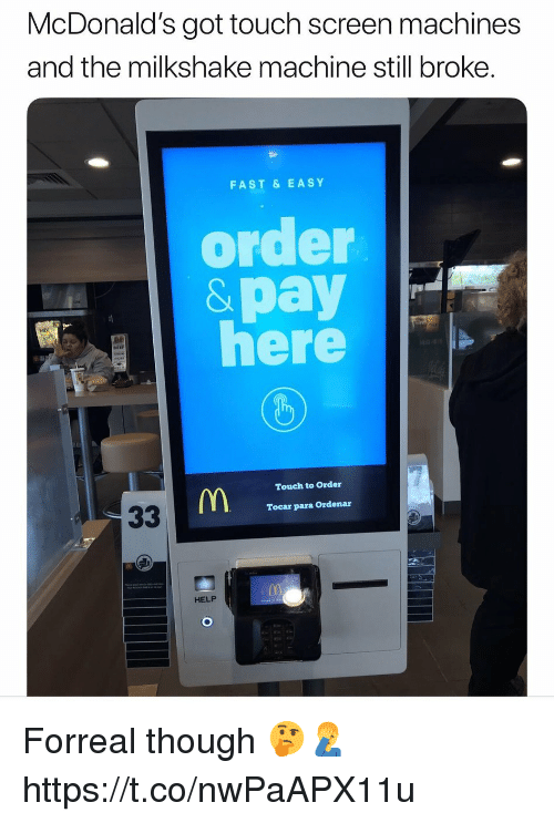 McDonalds, Help, and Got: McDonald's got touch screen machines  and the milkshake machine still broke  FAST & EASY  order  &pay  here  MIX  Touch to Order  Tocar para Ordenar  HELP Forreal though 🤔🤦‍♂️ https://t.co/nwPaAPX11u
