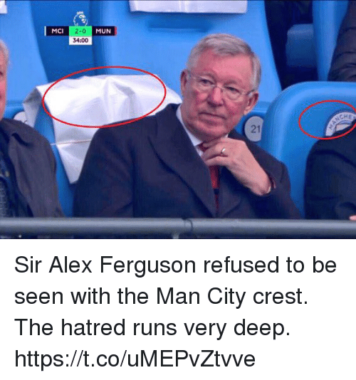 crest: MCI  MUN  34:00  21 Sir Alex Ferguson refused to be seen with the Man City crest.  The hatred runs very deep. https://t.co/uMEPvZtvve