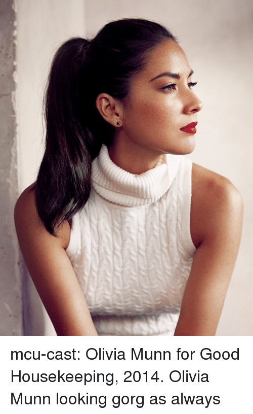 Housekeeping: mcu-cast:  Olivia Munn for Good Housekeeping, 2014.   Olivia Munn looking gorg as always
