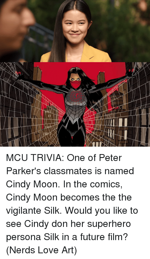 Vigilante: MCU TRIVIA: One of Peter Parker's classmates is named Cindy Moon. In the comics, Cindy Moon becomes the the vigilante Silk. Would you like to see Cindy don her superhero persona Silk in a future film?  (Nerds Love Art)