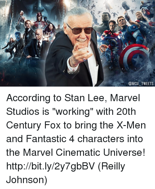 """marvell: @MCU TWEETS According to Stan Lee, Marvel Studios is """"working"""" with 20th Century Fox to bring the X-Men and Fantastic 4 characters into the Marvel Cinematic Universe! http://bit.ly/2y7gbBV  (Reilly Johnson)"""
