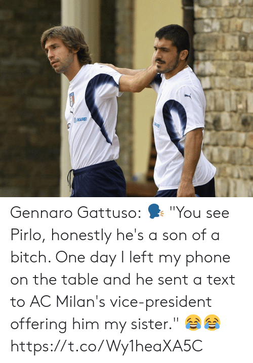 """Bitch, Phone, and Soccer: MDET  MAPEI Gennaro Gattuso:  🗣 """"You see Pirlo, honestly he's a son of a bitch. One day I left my phone on the table and he sent a text to AC Milan's vice-president offering him my sister.""""  😂😂 https://t.co/Wy1heaXA5C"""