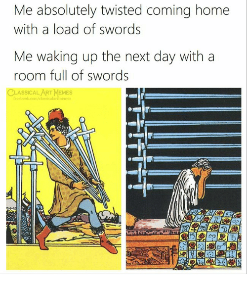 Meme, Memes, and Home: Me absolutely twisted coming home  with a load of swords  Me waking up the next day with a  room full of swords  CLASSICAL ART MEMES  meme