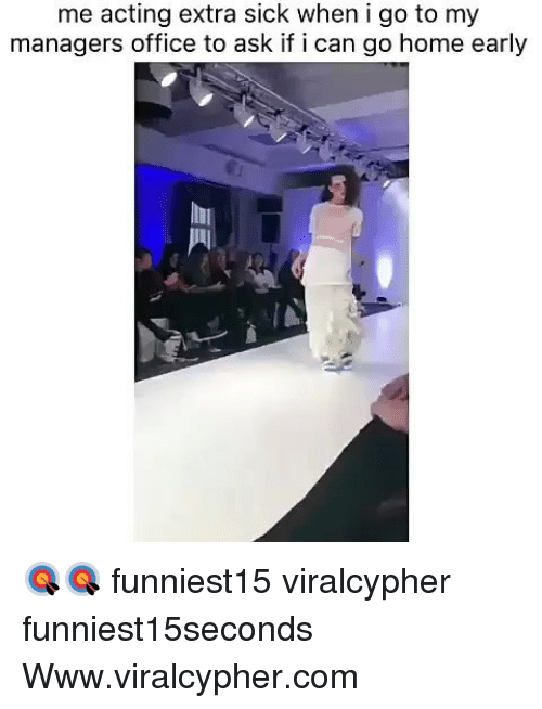 Funny, Home, and Office: me acting extra sick when i go to my  managers office to ask if i can go home early 🎯🎯 funniest15 viralcypher funniest15seconds Www.viralcypher.com