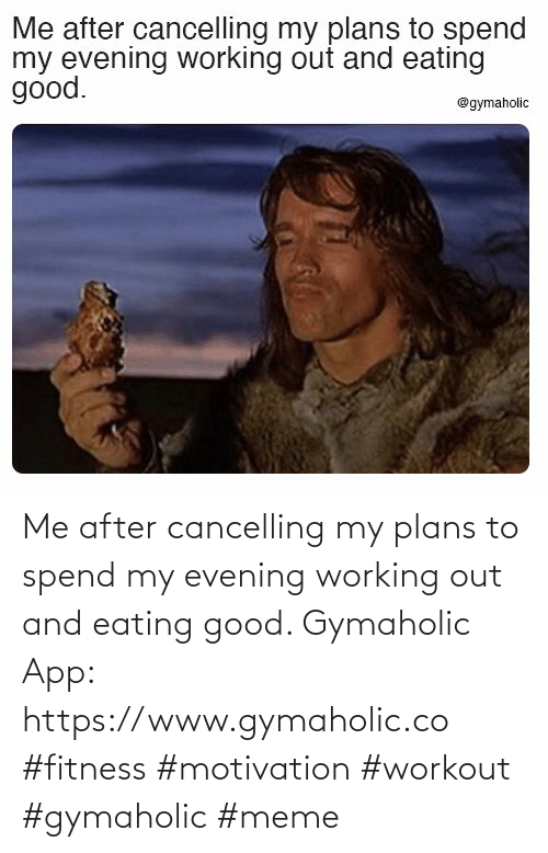 Working out: Me after cancelling my plans to spend my evening working out and eating good.  Gymaholic App: https://www.gymaholic.co  #fitness #motivation #workout #gymaholic #meme