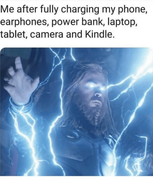 Tablet: Me after fully charging my phone,  earphones, power bank, laptop,  tablet, camera and Kindle.