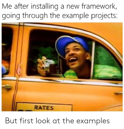 examples: Me after installing a new framework,  going through the example projects:  RATES But first look at the examples