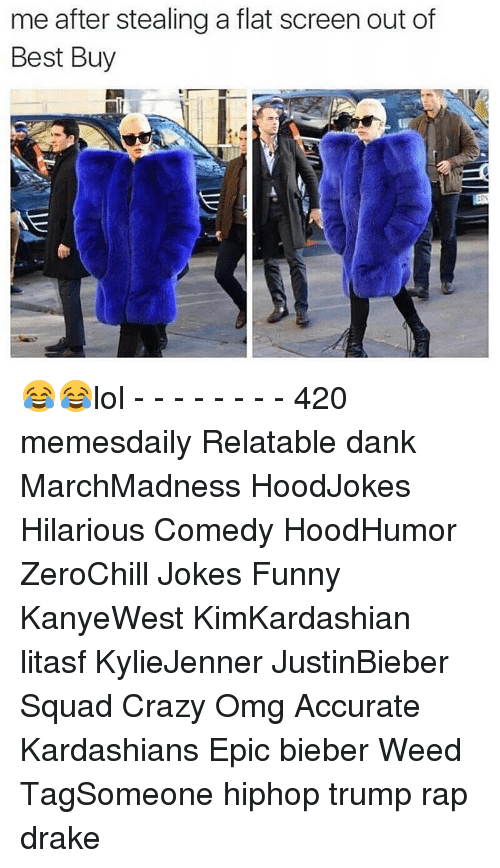 flat screen: me after stealing a flat screen out of  Best Buy 😂😂lol - - - - - - - - 420 memesdaily Relatable dank MarchMadness HoodJokes Hilarious Comedy HoodHumor ZeroChill Jokes Funny KanyeWest KimKardashian litasf KylieJenner JustinBieber Squad Crazy Omg Accurate Kardashians Epic bieber Weed TagSomeone hiphop trump rap drake