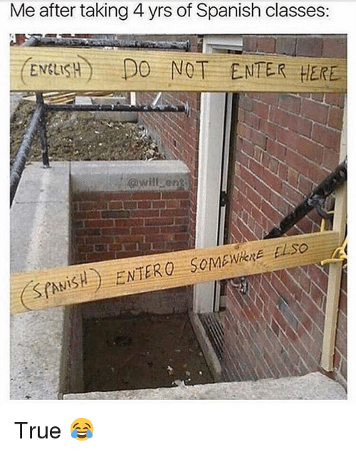 Memes, Spanish, and True: Me after taking 4 yrs of Spanish classes:  CENISH DO NOT ENTER HERE  So True 😂