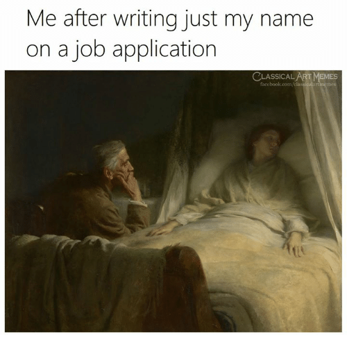 Job Application: Me after writing just my name  on a job application  LASSICAL ART MEMES  tmemes