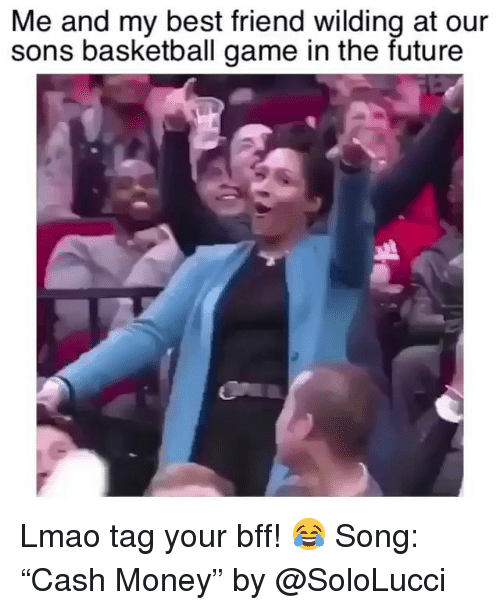"Wilding: Me and my best friend wilding at our  sons basketball game in the future Lmao tag your bff! 😂 Song: ""Cash Money"" by @SoloLucci"