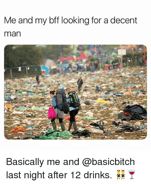 Girl Memes, Looking, and Man: Me and my bff looking for a decent  man  8! Basically me and @basicbitch last night after 12 drinks. 👯♂️🍷
