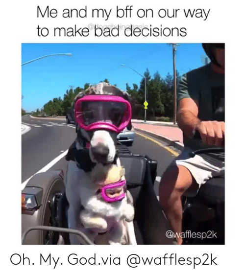 Bad Decisions: Me and my bff on our way  to make bad decisions  wafflesp2k Oh. My. God.via@wafflesp2k