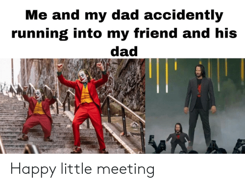 Dad, Happy, and Running: Me and my dad accidently  running into my friend and his  dad Happy little meeting