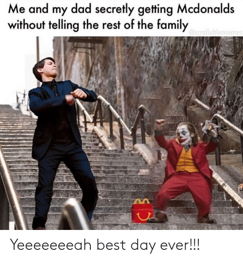 Dad, Family, and McDonalds: Me and my dad secretly getting Mcdonalds  without telling the rest of the family  @scrollablememes Yeeeeeeeah best day ever!!!