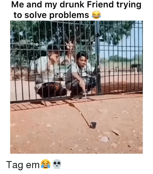 Drunk, Funny, and Friend: Me and my drunk Friend trying  to solve problems Tag em😂💀