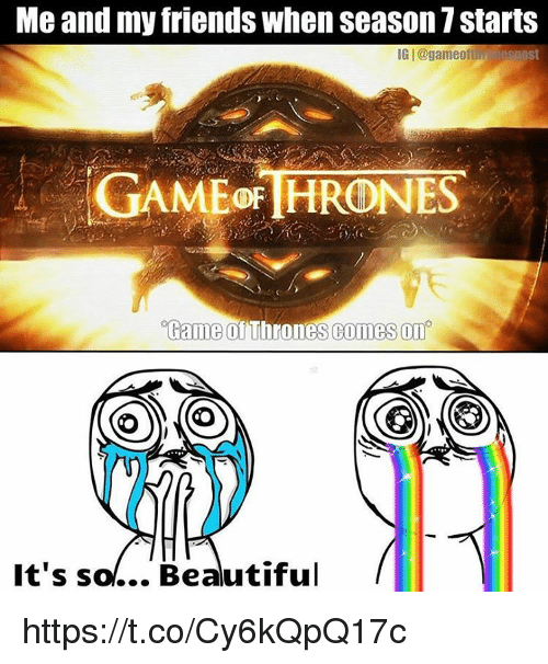 game thrones: Me and my friends when season 7 starts  IGI@game off esnost  GAME THRONES  Game Thrones comes on  It's so... Beautiful https://t.co/Cy6kQpQ17c