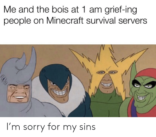 Me and the Bois at 1 Am Grief-Ing People on Minecraft Survival