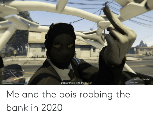 Robbing: Me and the bois robbing the bank in 2020