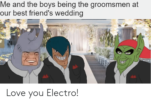 Groomsmen: Me and the boys being the groomsmen at  our best friend's wedding Love you Electro!