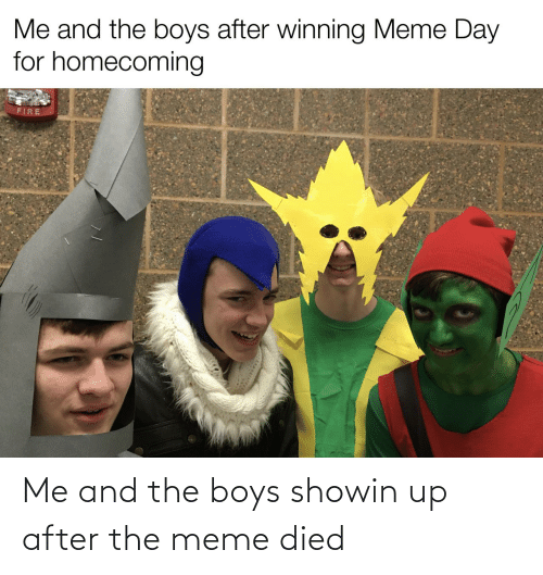 meme: Me and the boys showin up after the meme died
