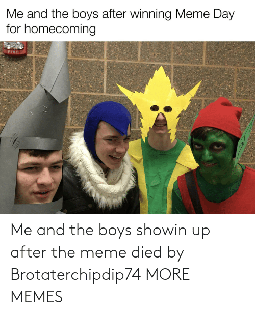 meme: Me and the boys showin up after the meme died by Brotaterchipdip74 MORE MEMES