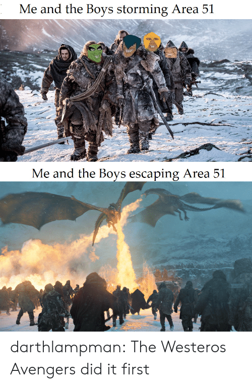 Escaping: Me and the Boys storming Area 51  Me and the Boys escaping Area 51 darthlampman:  The Westeros Avengers did it first