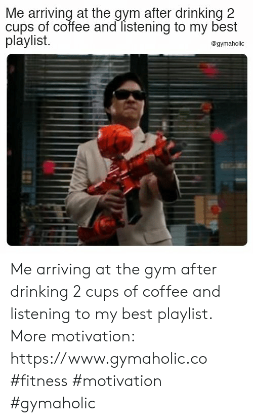 Drinking, Gym, and Best: Me arriving at the gym after drinking 2  cups of coffee and listening to my best  playlist.  @gymaholic Me arriving at the gym after drinking 2 cups of coffee and listening to my best playlist.  More motivation: https://www.gymaholic.co  #fitness #motivation #gymaholic