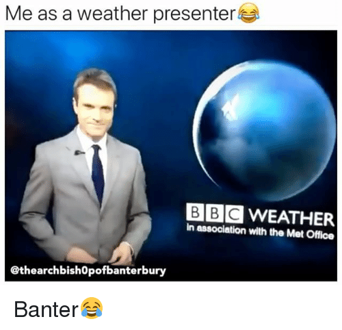 Office, Weather, and British: Me as a weather presenter  BBC WEATHER  in association with the Met Office  @thearchbishOpofbanterbury Banter😂