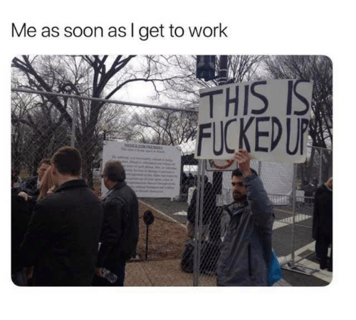 Soon..., Work, and Humans of Tumblr: Me as soon as I get to work  THIS