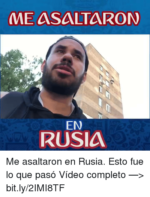 Video, Que, and bit.ly: ME ASALTARON  EN  RUSIA Me asaltaron en Rusia. Esto fue lo que pasó  Vídeo completo —> bit.ly/2IMI8TF