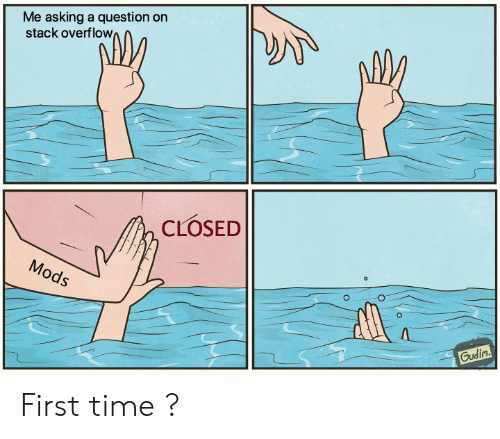 Time, Asking, and Stack: Me asking a question on  stack overflow  CLOSED  ods First time ?