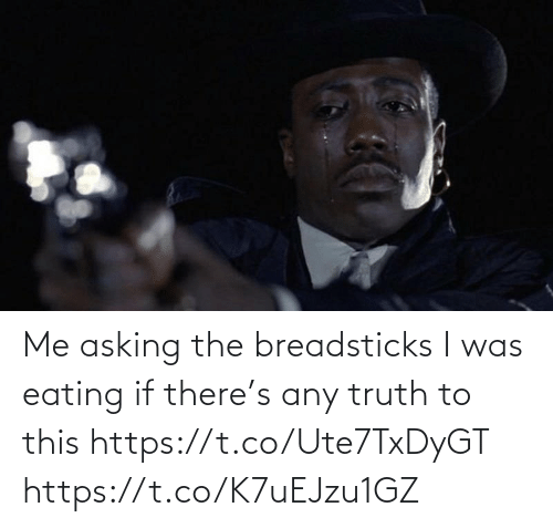 I Was: Me asking the breadsticks I was eating if there's any truth to this https://t.co/Ute7TxDyGT https://t.co/K7uEJzu1GZ