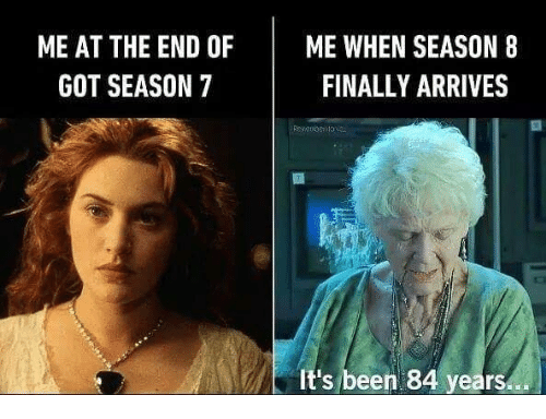 Season 7: ME AT THE END OF ME WHEN SEASON 8  FINALLY ARRIVES  GOT SEASON 7  It's been 84 years...