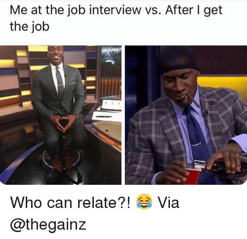Gym, Job Interview, and Job: Me at the job interview vs. After I get  the job Who can relate?! 😂 Via @thegainz