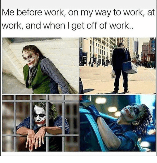 Funny, Work, and On My Way: Me berore work, on my way to work, at  work, and when I get off of work
