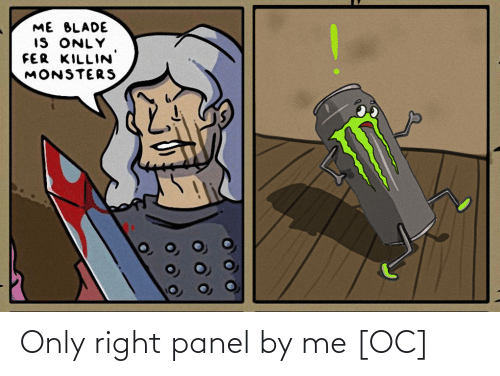 monsters: ME BLADE  IS ONLY  FER KILLIN  MONSTERS Only right panel by me [OC]