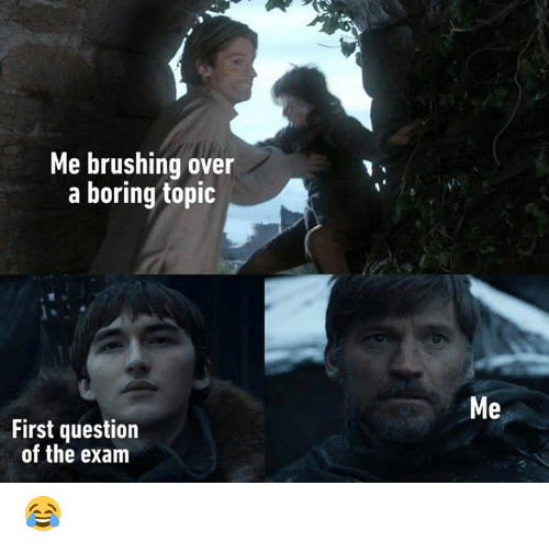 Brushing: Me brushing over  a boring topic  Me  First question  of the exam 😂