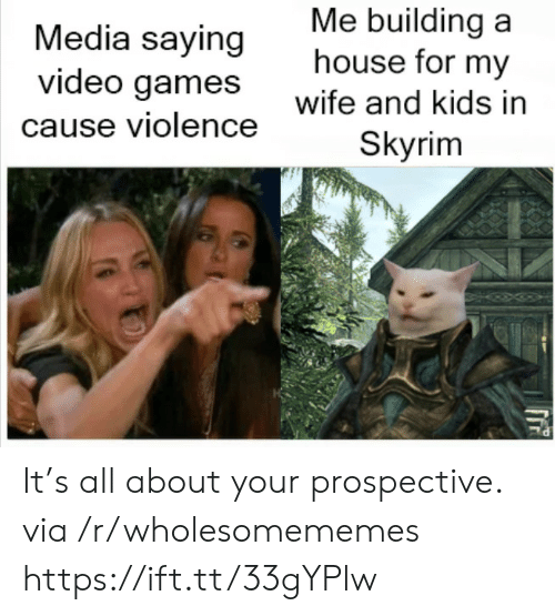 wife-and-kids: Me building a  house for my  Media saying  video games  wife and kids in  cause violence  Skyrim It's all about your prospective. via /r/wholesomememes https://ift.tt/33gYPlw