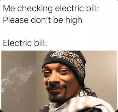 Memes, 🤖, and Bill: Me checking electric bill:  Please don't be high  Electric bill:  ZOngbmo