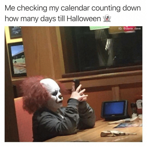 Halloween, Calendar, and How: Me checking my calendar counting dowrn  how many days till Halloween  IG: @davie_dave