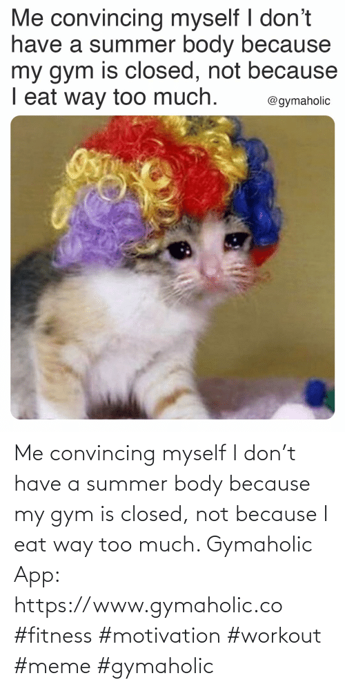 Summer Body: Me convincing myself I don't have a summer body because my gym is closed, not because I eat way too much.  Gymaholic App: https://www.gymaholic.co  #fitness #motivation #workout #meme #gymaholic