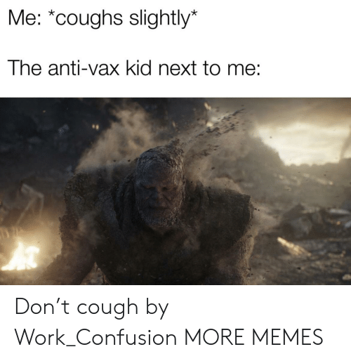 "Dank, Memes, and Target: Me: ""coughs slightly*  The anti-vax kid next to Don't cough by Work_Confusion MORE MEMES"