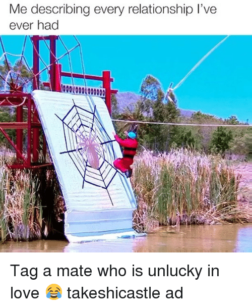 Tag A Mate: Me describing every relationship l've  ever had Tag a mate who is unlucky in love 😂 takeshicastle ad